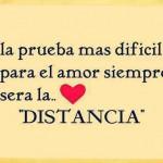 La prueba más difícil para el amor siempre será la...Distancia