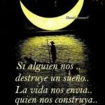 Si alguien nos...destruye un sueño...La vida nos envía quien nos construya...Otro !!!