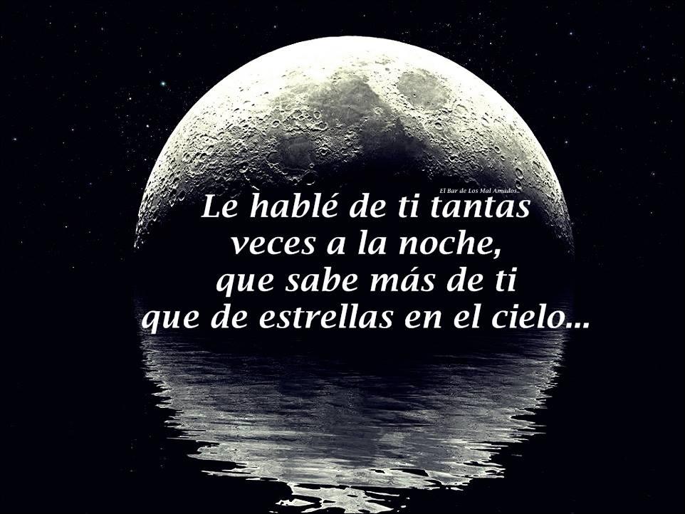 Le hablé de ti tantas veces a la noche, que sabe más de ti que de estrellas en el cielo...