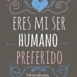 Eres mi ser humano preferido