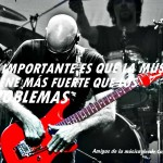 Lo importante es que la música suene más fuerte que los problemas.