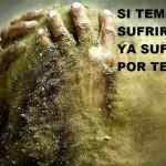 Si temes sufrir, ya sufres por temer