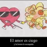 El amor es ciego y la locura lo acompaña