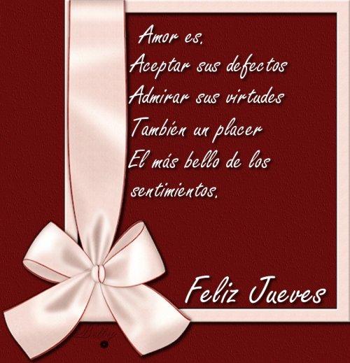 Feliz Jueves. Amor es, aceptar sus defectos. Admirar sus virtudes. También un placer. El más bello de los sentimientos.