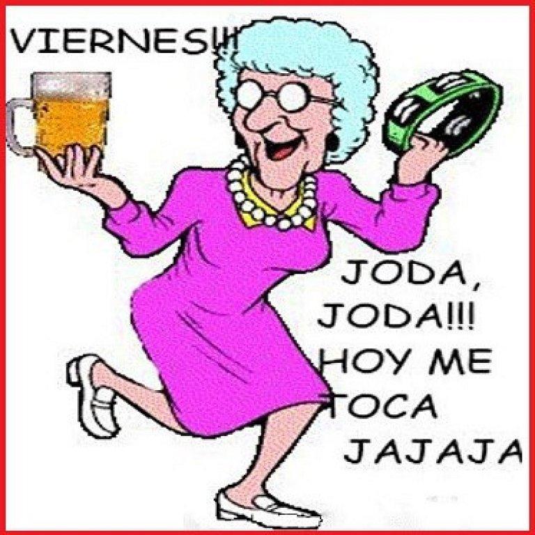 Viernes!!! Joda, Joda!!! Hoy me toca Ja, ja, ja, ja...