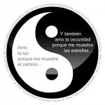 El Yin y el Yang. Amo la luz porque me muestra el camino...Y también amo la oscuridad porque me muestra las estrellas...
