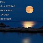 La Luna, como la verdad siempre está por encima de nosotros.