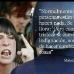 """""""Normalmente cuando las personas están tristes no hacen nada. Se limitan a llorar. Pero cuando su tristeza se convierte en indignación, son capaces de hacer cambiar las cosas"""" Malcolm X"""
