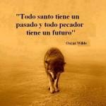 Todo santo tiene un pasado y todo pecador tiene un futuro. Oscar Wilde