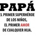 Papá, el primer superhéroe de los niños, el primer amor de cualquier hija.