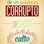 El peor enemigo de un gobierno corrupto, es un pueblo Culto.
