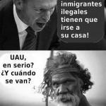 Los inmigrantes ilegales tienen que irse a su casa. Uau, en serio? ¿Y cuándo se van?
