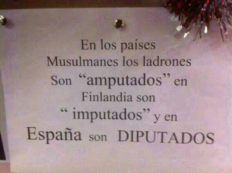 """En los países Musulmanes los ladrones son """"Amputados"""" en Finlandia son """"Imputados"""" y en España son Diputados"""