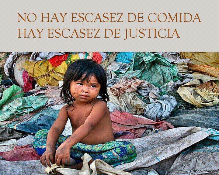 No hay escasez de Comida, hay escasez de Justicia