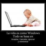 La vida es como Windows. Todo se basa en Aceptar, Cancelar, Ignorar y reintentar.