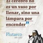 """El cerebro no es un vaso por llenar, sino una lámpara por encender"""" Plutarco"""