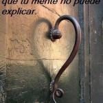 Tú corazón sabe cosas que tu mente no puede explicar.