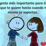 La gente más importante para ti, es esa que te quiere hasta cuando ni tú mismo te soportas.