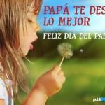 Papá te deseo lo mejor. Feliz Día del Padre