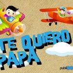 ¡¡¡Te quiero Papá!!! Cuando nací mi padre era un ser