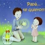 Papá... te quiero!!! El mejor legado de un padre a sus hijos es un poco de su tiempo cada día.