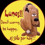 Lunes!!! Don't worry be happy...