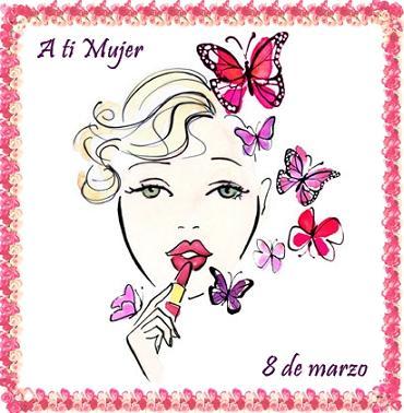 A tí Mujer. 8 de Marzo