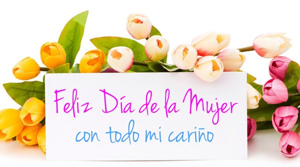Feliz Día de la Mujer, con todo mi cariño