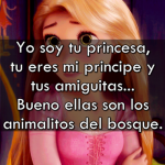 Yo soy tu princesa, tu eres mi principe y tus amiguitas... Bueno ellas son los animalitos del bosque.