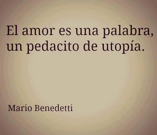 El amor es una palabra, un pedacito de utopía. Mario Benedetti