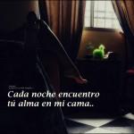 Cada noche encuentro tú alma en mi cama...