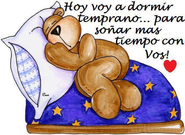 Hoy voy a dormir temprano... para soñar mas tiempo con vos!