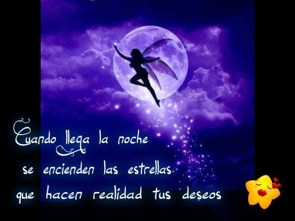 Buenas Noches. Cuando llega la noche, se encienden las estrellas que hacen realidad tus deseos.