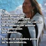Cada generación tiene su propio papel en la construcción del camino de la generación anterior y la generación por delante. Este es el verdadero poder de la ascendencia.
