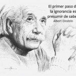 El primer paso de la ignorancia es presumir de saber. Albert Einstein