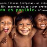 En algunos idiomas indígenas, no existe la palabra No, entonces ellos viven creyendo que todo es posible.