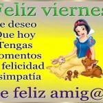 Feliz Viernes. Se Feliz amig@!!. Te deseo que hoy tengas momentos de felicidad y Simpatía.