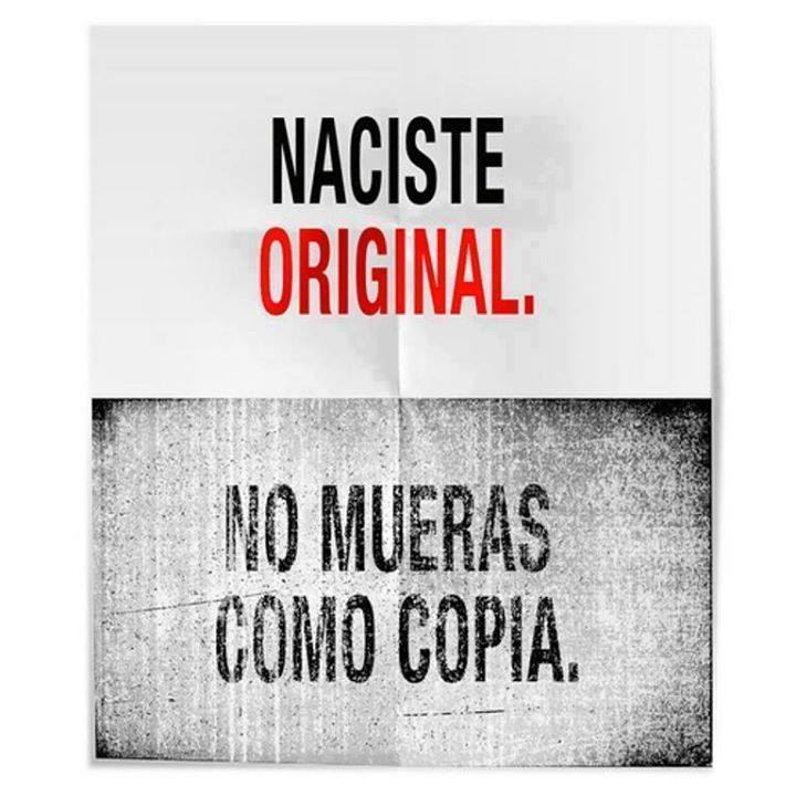 Naciste original. No mueras como copia.