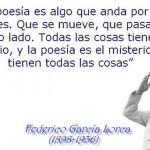 """""""La poesía es algo que anda por las calles. Que se mueve, que pasa a nuestro lado. Todas las cosas tienen su misterio, y la poesía es el misterio que tienen todas las cosas"""" Federico García Lorca"""