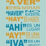 """La Ortografía dice más de lo que crees. Es bueno saber que """"Haber"""" es un verbo. """"A ver"""" es mirar. """"Haver"""" No existe. """"Hay"""" es haber. """"Ahí"""" es un lugar. """"Ay! es una exclamación."""