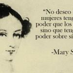 """""""No deseo que las mujeres tengan más poder que los hombres, sino que tengan más poder sobre sí mismas"""" Mary Shelley"""
