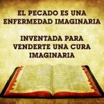 El pecado es una enfermedad imaginaria. Inventada para venderte una cura imaginaria.