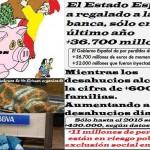 El Estado Español a regalado a la banca, sólo en el último año +36.700 millones. Mientras los desahucios alcanzan la cifra de + 600.000 familias.