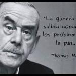"""""""La guerra es la salida cobarde a los problemas de la paz"""" Thomas Mann"""