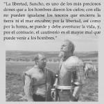 La libertad, Sancho, es uno de los más preciosos dones que a los hombres dieron los cielos;