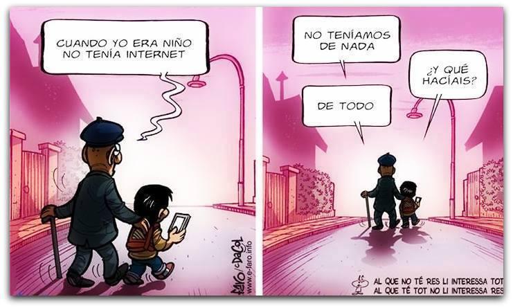 Cuando yo era niño no tenía Internet. No teníamos de nada. ¿Y qué hacíais? De todo