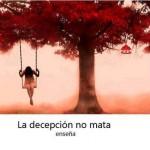 La decepción no mata, enseña