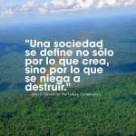 Una sociedad se define no sólo por lo que crea, sino por lo que se niega a destruir.