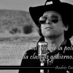"""""""Yo simplifiqué mi idea de la politica: detesto toda clase de gobierno"""" Andrés Calamaro"""