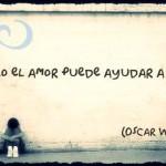 Sólo el amor puede ayudar a vivir
